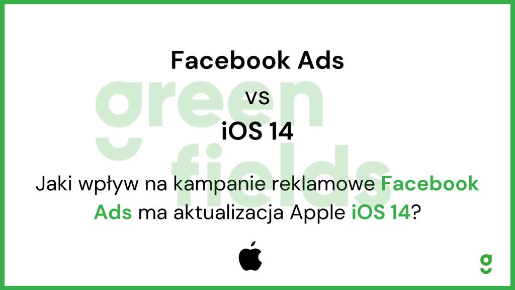 aktualizacja apple ios 14 wpływ na kampanie facebook ads